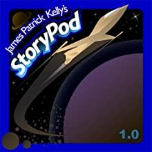 James Patrick Kelly's StoryPod 1.0 Audiobook by James Patrick Kelly Narrated by James Patrick Kelly