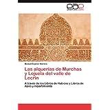Las Alquerias de Murchas y Lojuela del Valle de Lecrin: A través de los Libros de Habices y Libros de Apeo y repartimiento...