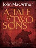 A Tale of Two Sons: The Inside Story of a Father, His Sons, and a Shocking Murder (1594153086) by MacArthur, John, Jr.