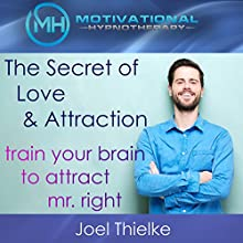 The Secret of Love and Attraction: Train Your Brain to Attract Mr. Right with Self-Hypnosis and Meditation Discours Auteur(s) : Joel Thielke Narrateur(s) : Joel Thielke