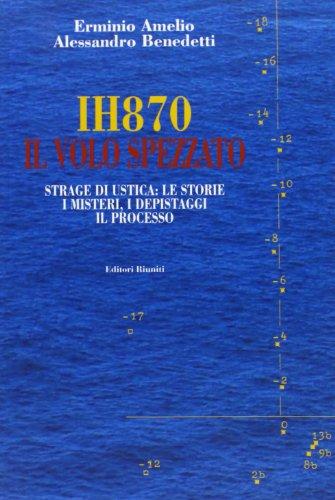IH870. Il volo spezzato. Strage di Ustica: le storie, i misteri, i depistaggi, il processo