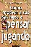 img - for Como motivar a sus hijos a pensar jugando (Familia/ Family) (Spanish Edition) by John Langrehr (2010-01-01) book / textbook / text book