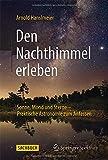 img - for Den Nachthimmel erleben: Sonne, Mond und Sterne - Praktische Astronomie zum Anfassen (German Edition) book / textbook / text book
