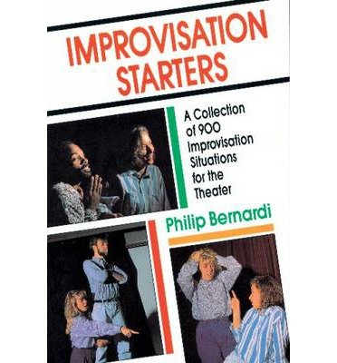 Improvisation Starters A Collection of 900 Improvisation Situations for the Theater by Bernardi, Philip ( Author ) ON Ma