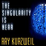 The Singularity Is Near: When Humans...