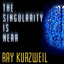 The Singularity Is Near: When Humans Transcend Biology Audiobook by Ray Kurzweil Narrated by George K. Wilson