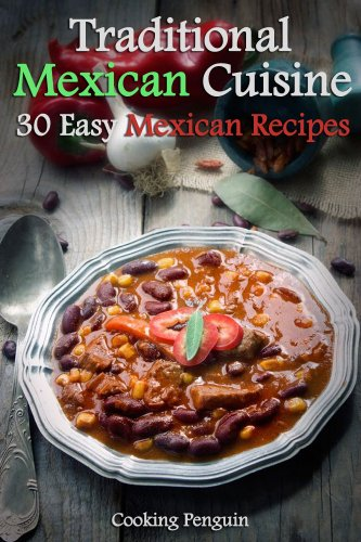 Traditional Mexican Cuisine - 30 Easy Mexican Recipes
