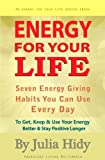 img - for Energy for Your Life: Seven Energy Giving Habits You Can Use Every Day To Get, Keep & Use Your Energy Better & Stay Positive Longer (Energy for Your Life Series) book / textbook / text book