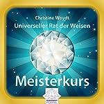 Universeller Rat der Weisen: Meisterkurs | Christine Woydt