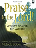 Praise to the Lord: Creative Settings for Worship (Lillenas Publications)