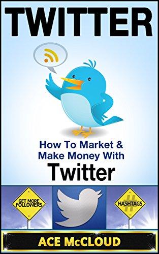 Twitter: How To Market & Make Money With Twitter (Twitter Marketing, Social Media Marketing, Business Marketing, Making Money With Twitter)