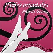 Huiles orientales (Contes de Femmes) | Alice de France