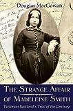 The Strange Affair of Madeleine Smith: Victorian Scotland's Trial of the Century
