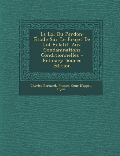 La Loi Du Pardon: Etude Sur Le Projet de Loi Relatif Aux Condamnations Conditionnelles - Primary Source Edition