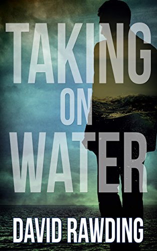 A harrowing tale of abuse and addiction  David Rawding's emotionally charged thriller Taking On Water