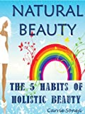 Beauty Hacker&#39;s How to Be a Natural Beauty: The Five New Habits of Holistic Beauty