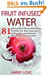 Fruit Infused Water: 81 Quick and Eas...