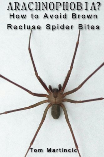 ARACHNOPHOBIA?  How to Avoid Brown Recluse Spider Bites PDF