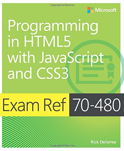 Exam Ref 70-480 - Programming in HTML5 with JavaScript and CSS3 (Html5/Javascript)