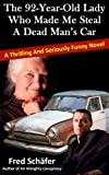 img - for The 92-Year-Old Lady Who Made Me Steal a Dead Man's Car - A thrilling and seriously funny novel book / textbook / text book