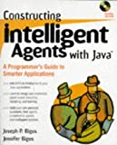 img - for Constructing Intelligent Agents with Java: A Programmer's Guide to Smarter Applications by Joseph P. Bigus (1998-01-07) book / textbook / text book