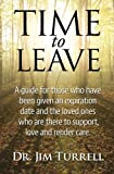 img - for Time To Leave: A guide for those who have been given an expiration date and the loved ones who are there to support, love and render care by Dr. Jim Turrell (2014-07-04) book / textbook / text book