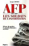AFP 1957-2007 : Les soldats de l'information