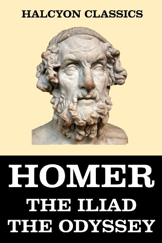 Homer. - The Iliad and the Odyssey of Homer (Halcyon Classics) (English Edition)