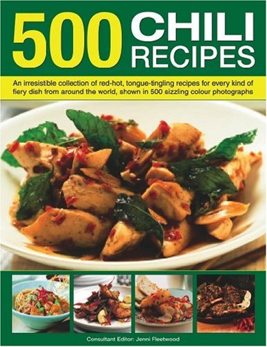 500 Chili Recipes: An irresistible collection of red-hot, tongue-tingling recipes for every kind of fiery dish from around the world, shown in 500 sizzling colour photographs