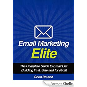 Email Marketing Elite: The Complete Guide to Email List Building Fast, Safe and for Profit (Internet Marketing System Book 4) (English Edition)