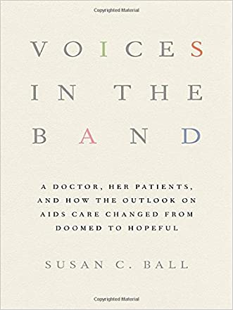 Voices in the Band: A Doctor, Her Patients, and How the Outlook on AIDS Care Changed from Doomed to Hopeful (The Culture and Politics of Health Care Work)
