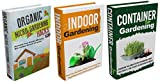 Gardening : Box Set : The Complete Extensive Gardening Box Set : Become A Master At Micro Gardening, Indoor Gardening, And Organic Container Gardening ... container gardening, vegetable garde)