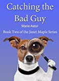 Catching the Bad Guy (Janet Maple Series)