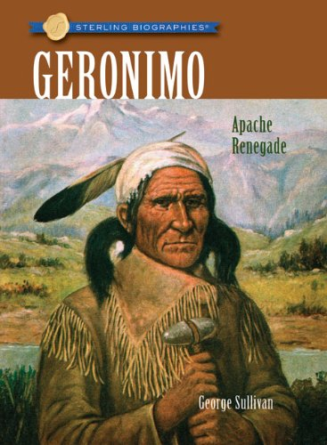 Sterling Biographies: Geronimo: Apache Renegade, George Sullivan