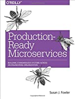 Production-Ready Microservices: Building Standardized Systems Across an Engineering Organization Front Cover