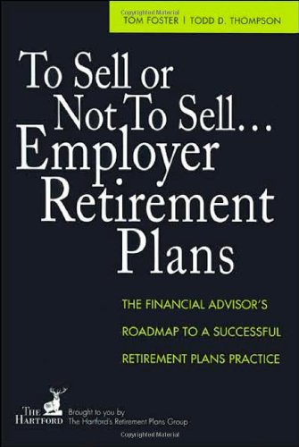 To Sell or Not to Sell...Employer Retirement Plans: The Financial Advisor's Roadmap to a Successful Retirement Plans Pra