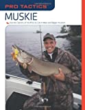 img - for Pro Tactics: Muskie: Use the Secrets of the Pros to Catch More and Bigger Muskies book / textbook / text book