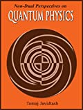 Non-Dual Perspectives on Quantum Physics: A Laymans Guide