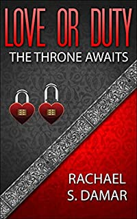 (FREE on 12/6) Love Or Duty: The Throne Awaits by Rachael S. Damar - http://eBooksHabit.com