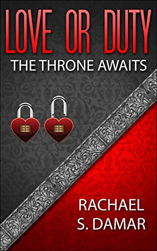 Love Or Duty; The Throne Awaits by Rachael S. Damar ebook deal