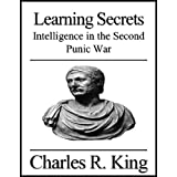 Learning Secrets: Intelligence in the Second Punic War ~ Charles R. King