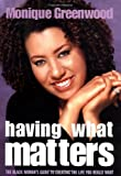 img - for Having What Matters: The Black Woman's Guide to Creating the Life You Really Want book / textbook / text book