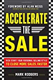 img - for Accelerate the Sale: Kick-Start Your Personal Selling Style to Close More Sales, Faster book / textbook / text book