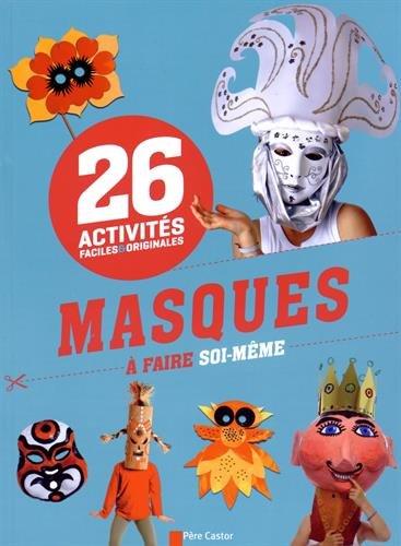 Masques à faire soi-même : 26 activités faciles & originales