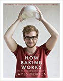 James Morton How Baking Works: ...And what to do if it doesn't