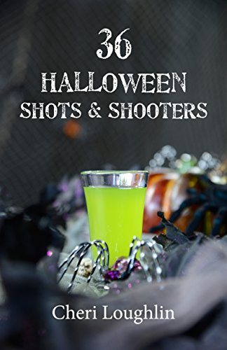 36 Halloween Shots & Shooters by Cheri Loughlin