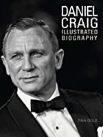 Daniel Craig: Illustrated Biography