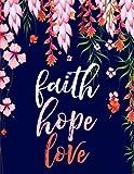 Faith Hope Love: Floral Notebook Journal (8.5 x 11)
