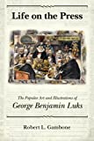 img - for Life on the Press: The Popular Art and Illustrations of George Benjamin Luks book / textbook / text book