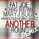 Another Round (Remix) (feat. Chris Brown, Kirko Bangz, Fabolous, Mary J. Blige) [Explicit]